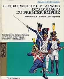 uniforme et Les Armes Des Soldats Du Premier Empire, Volume 1 Only