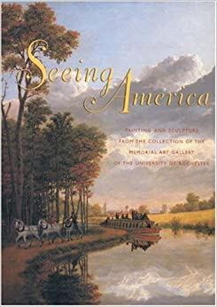 Book Seeing America: Painting and Sculpture from the Collection of the Memorial Art Gallery of the University of Rochester (2006-09-15)