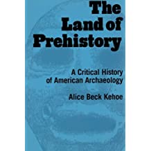 The Land of Prehistory: A Critical History of American Archaeology
