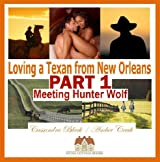 Loving a Texan from New Orleans, PART 1: Meeting Hunter Wolf: BWWM Multicultural Romance