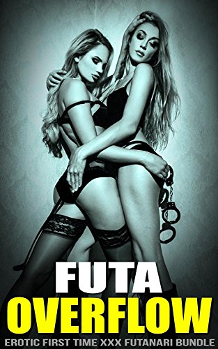 FUTA OVERFLOW: Erotic First Time XXX Futanari ()