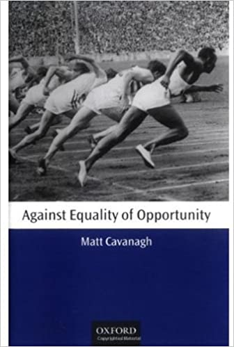 Against Equality of Opportunity (Oxford Philosophical Monographs)