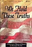 img - for We Hold These Truths: A Patriotic Musical Based on Eternal Truths SATB book / textbook / text book