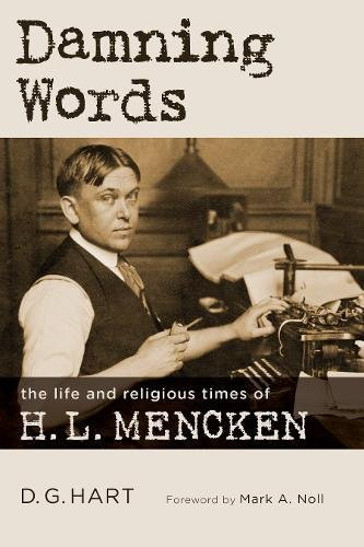 (Damning Words: The Life and Religious Times of H. L. Mencken (Library of Religious Biography))