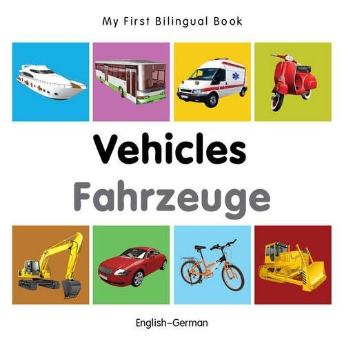 My First Bilingual Book–Vehicles (English–German)