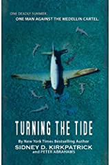 Turning the Tide -- One Deadly Summer, One Man Against The Medellin Cartel Kindle Edition