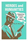 Heroes and Humanities : Detective Fiction and Culture, Browne, Ray B., 087972370X