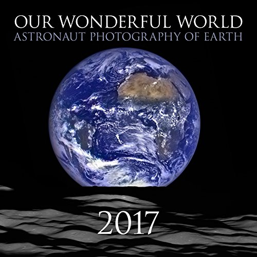 Our Wonderful World: Astronaut Photography of Earth 2017 Calendar