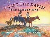 Greet the Dawn: The Lakota Way