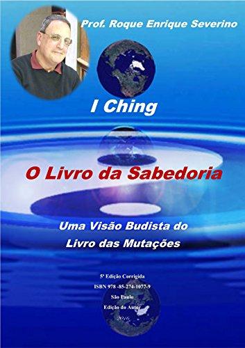 I Ching - O Livro da Sabedoria: Uma Visão Budista do Livro das Mutações