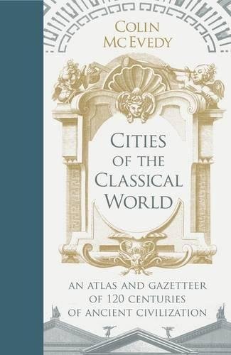 Cities of the Classical World: An Atlas and Gazetteer of 120 Centres of Ancient Civilization