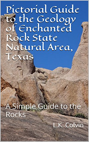 Pictorial Guide to the Geology of Enchanted Rock State Natural Area, Texas: A Simple Guide to the Rocks (Pictorial Guide to Geology Book 1)