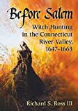 Before Salem: Witch Hunting in the Connecticut River Valley 1647-1663