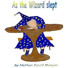 As the Wizard Slept (Short poetic Story / Ballad of ~700 words)