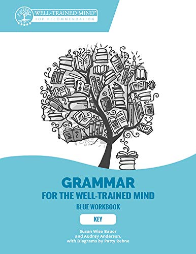 Pdf Teen Grammar for the Well-Trained Mind: Key to Blue Workbook: A Complete Course for Young Writers, Aspiring Rhetoricians, and Anyone Else Who Needs to ... Works (Grammar for the Well-Trained Mind)