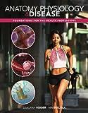 Combo: Anatomy, Physiology & Disease: Foundations
