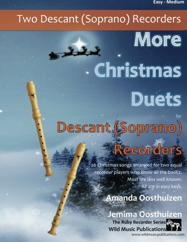 More Christmas Duets for Descant (Soprano) Recorder: 26 Christmas songs arranged for two equal recorder players who know all the basics. Most are less well known. All are in easy keys.