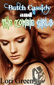 Butch Cassidy and the Zombie Girls (Hollywood Heroes Book 2) by [Green, Lori]