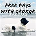Free Days with George: Learning Life's Little Lessons from One Very Big Dog Audiobook by Colin Campbell Narrated by Rudy Sanda