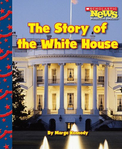 The Story of the White House (Scholastic News Nonfiction Readers: Let's Visit the White House (Paperback))