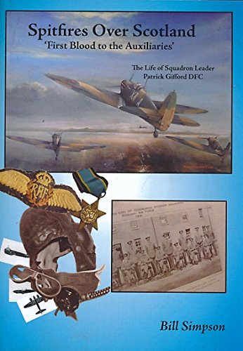 Read Online Spitfires Over Scotland - First Blood to the Auxiliaries: The Life of Squadron Leader Patrick Gifford DFC (Local History) pdf