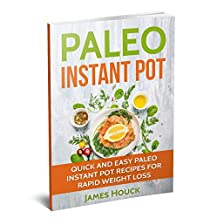 Paleo Diet: Paleo Instant Pot Cookbook: Quick and Easy Paleo Instant Pot Recipes for Rapid Weight Loss