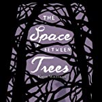 The Space Between Trees | Katie Williams