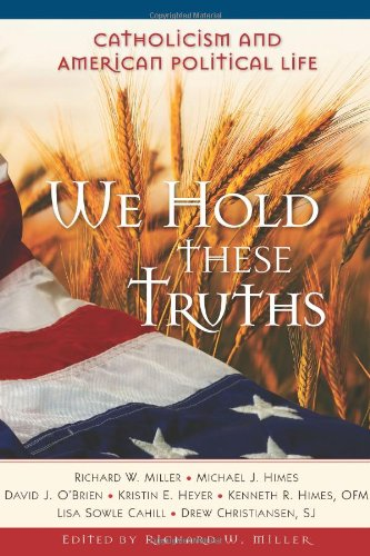 We Hold These Truths: Catholicism and American Political Life (Cath Church 21st Cen) pdf epub