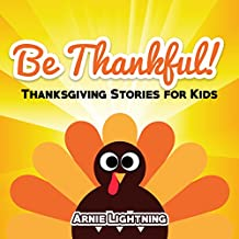 Books for Kids: Be Thankful! (Thanksgiving Stories for Kids): Thanksgiving Stories for Kids and Thanksgiving Jokes (Thanksgiving Books for Children)