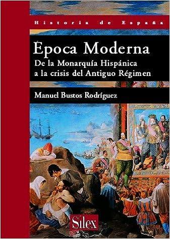Época Moderna: De la Monarquía Hispánica a la crisis del Antiguo ...