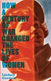 How a Century of War Changed the Lives of Women : Work, Family and Liberation, German, Lindsey, 074533251X