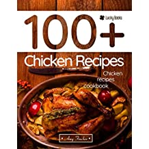 Chicken recipes cookbook. 100+ chicken recipes: The most popular and easy chicken recipes
