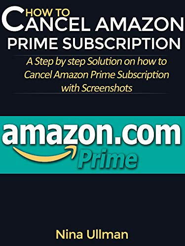PRIME SUBSCRIPTION: A Step by step Solution on how to Cancel Amazon Prime Subscription with Screenshots ()
