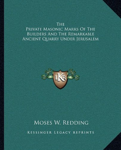 Download The Private Masonic Marks Of The Builders And The Remarkable Ancient Quarry Under Jerusalem pdf