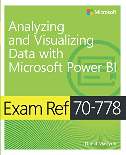 Analyzing and Visualizing Data by Using Microsoft Power BI  Exam Ref 70-778
