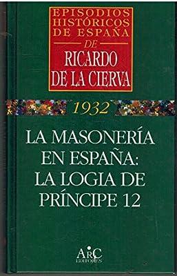 Masoneria en España:la logia de principe 12: Amazon.es: Ricardo De La Cierva: Libros