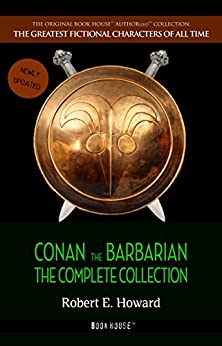 Conan the Barbarian: The Complete Collection (The Greatest Fictional Characters of All Time) by [Howard, Robert E., Book House]