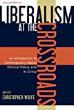 img - for Liberalism at the Crossroads: An Introduction to Contemporary Liberal Political Theory and Its Critics book / textbook / text book