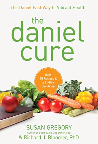 Darling Bloomers - The Daniel Cure: The Daniel Fast Way to Vibrant Health