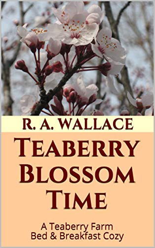 Teaberry Blossom Time (A Teaberry Farm Bed & Breakfast Cozy Book 17) by [Wallace, R. A.]