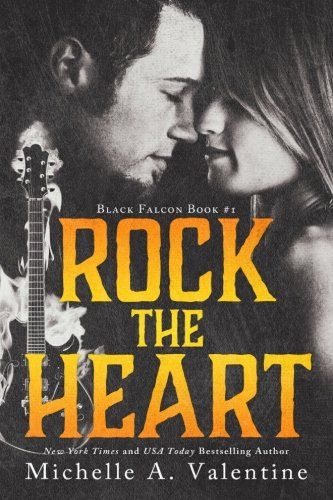 Rock The Heart Black Falcon 1 By Michelle A Valentine