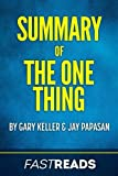 Summary of The One Thing: by Gary Keller and Jay Papasan | Includes Key Takeaways & Analysis