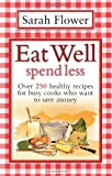 Eat Well, Spend Less, Sarah Flower, 1905862393