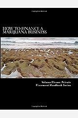 How to Finance a Marijuana Business: Equity Crowd Finance Meets Cannabis (Wellness and Cannabis Foundation Series) (Volume 1) Paperback
