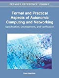 Formal and Practical Aspects of Autonomic Computing and Networking : Specification, Development, and Verification, Phan Cong-Vinh, 1609608453