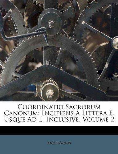 Coordinatio Sacrorum Canonum: Incipiens À Littera E. Usque Ad L. Inclusive, Volume 2 (Italian Edition) pdf epub