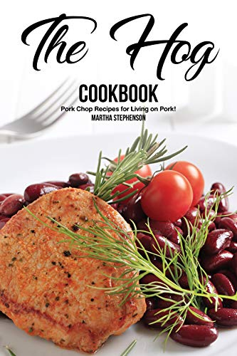 The Hog Cookbook: Pork Chop Recipes for Living on Pork!