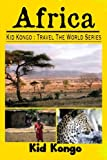 Africa: Kid Kongo Travel The World Series (Volume 3)