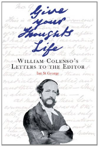 Give Your Thoughts Life: William Colenso's Letters to the Editor by Otago University Press