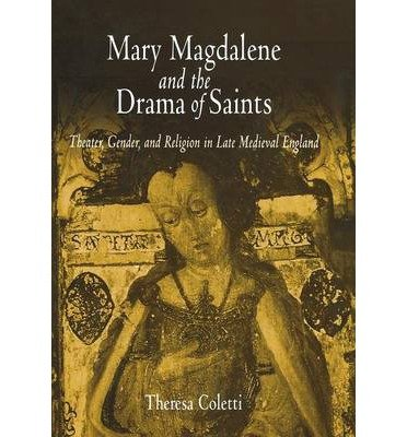 Download [(Mary Magdalene and the Drama of Saints: Theater, Gender, and Religion in Late Medieval England)] [Author: Theresa Coletti] published on (June, 2004) pdf